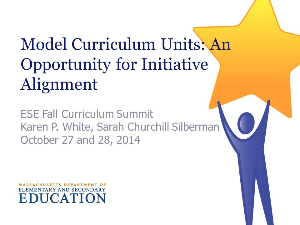 Model Curriculum Units: An Opportunity for Initiative Alignment ESE Fall Curriculum Summit Karen P.