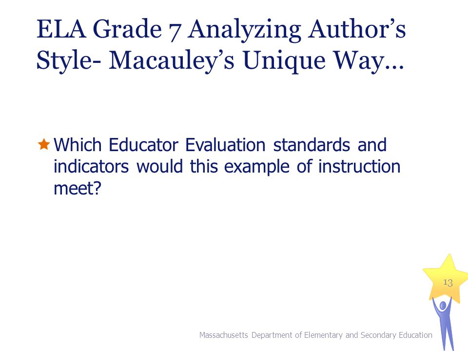 ELA Grade 7 Analyzing Author's Style- Macauley's Unique Way…  Which Educator Evaluation standards and indicators would this example of instruction meet.