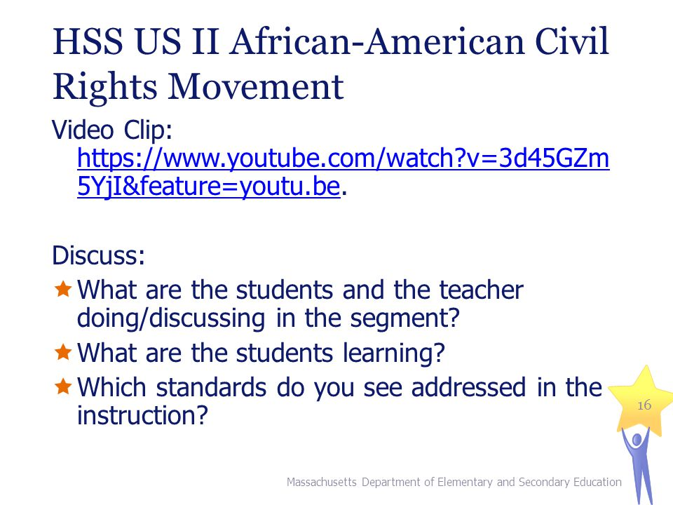 HSS US II African-American Civil Rights Movement Video Clip: https://www.youtube.com/watch?v=3d45GZm 5YjI&feature=youtu.be.