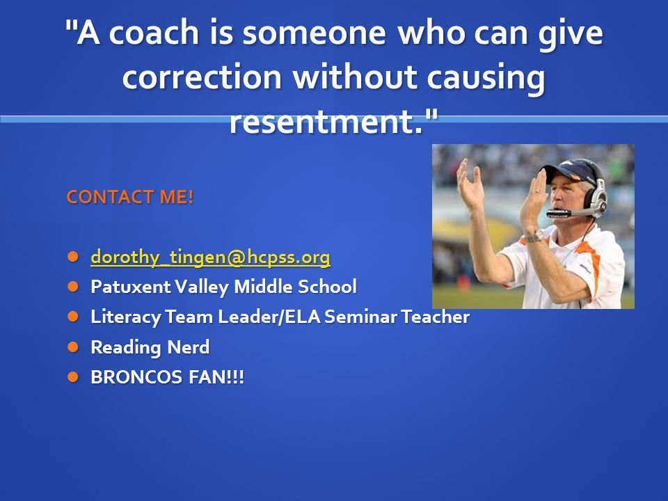 A coach is someone who can give correction without causing resentment. CONTACT ME.