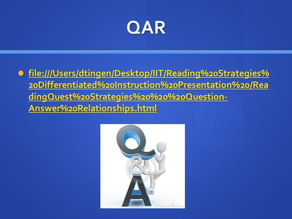 QAR file:///Users/dtingen/Desktop/IIT/Reading%20Strategies% 20Differentiated%20Instruction%20Presentation%20/Rea dingQuest%20Strategies%20%20%20Question- Answer%20Relationships.html file:///Users/dtingen/Desktop/IIT/Reading%20Strategies% 20Differentiated%20Instruction%20Presentation%20/Rea dingQuest%20Strategies%20%20%20Question- Answer%20Relationships.html file:///Users/dtingen/Desktop/IIT/Reading%20Strategies% 20Differentiated%20Instruction%20Presentation%20/Rea dingQuest%20Strategies%20%20%20Question- Answer%20Relationships.html file:///Users/dtingen/Desktop/IIT/Reading%20Strategies% 20Differentiated%20Instruction%20Presentation%20/Rea dingQuest%20Strategies%20%20%20Question- Answer%20Relationships.html