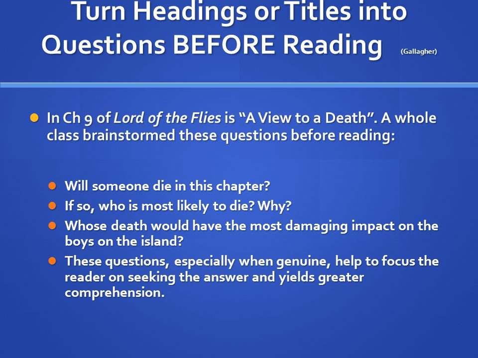 Turn Headings or Titles into Questions BEFORE Reading (Gallagher) In Ch 9 of Lord of the Flies is A View to a Death .