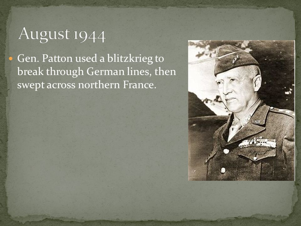 Gen. Patton used a blitzkrieg to break through German lines, then swept across northern France.