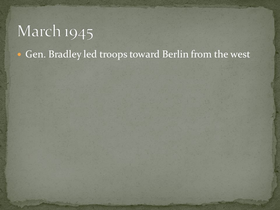 Gen. Bradley led troops toward Berlin from the west