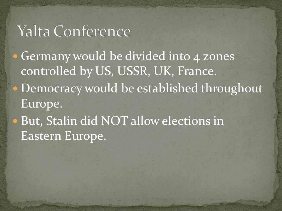 Germany would be divided into 4 zones controlled by US, USSR, UK, France.