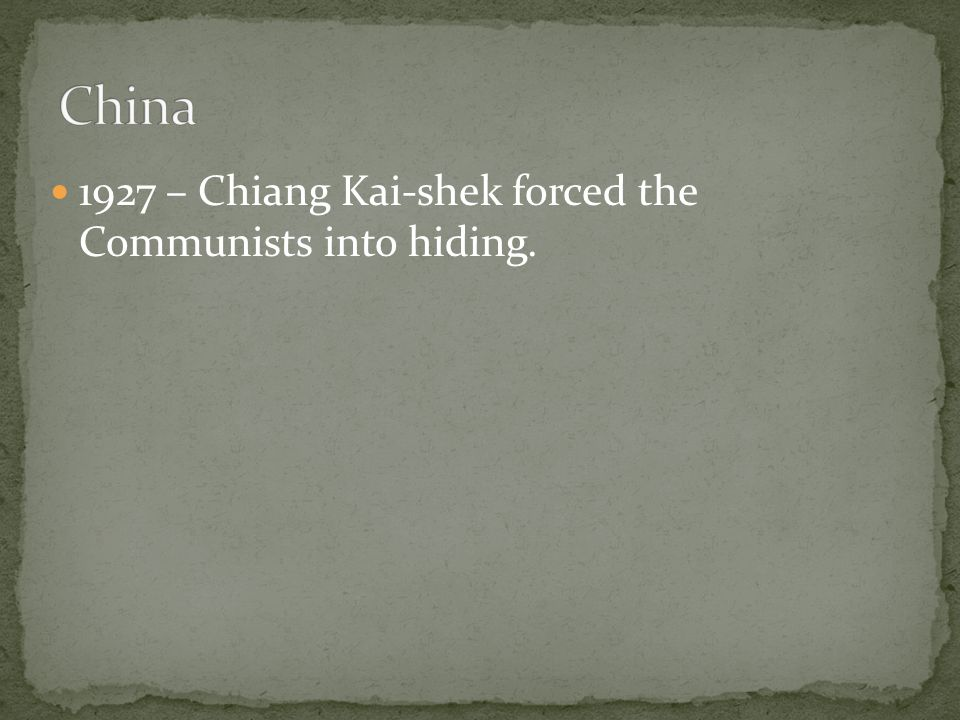 1927 – Chiang Kai-shek forced the Communists into hiding.