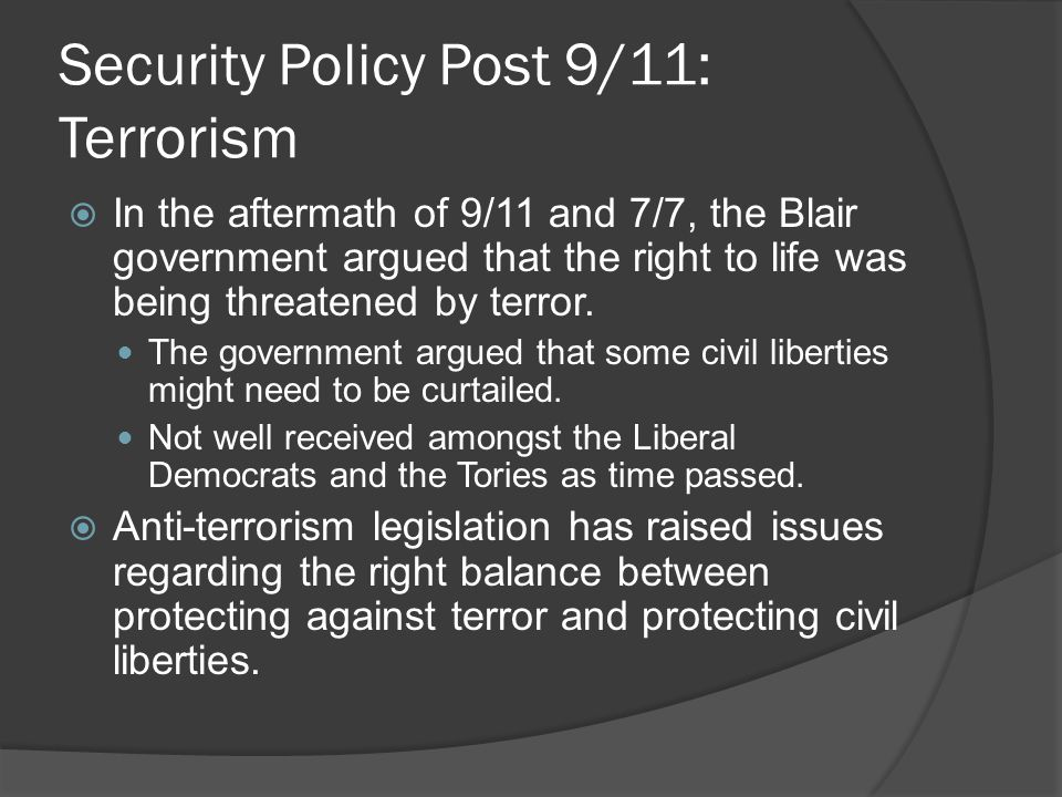 Security Policy Post 9/11: Terrorism  In the aftermath of 9/11 and 7/7, the Blair government argued that the right to life was being threatened by terror.