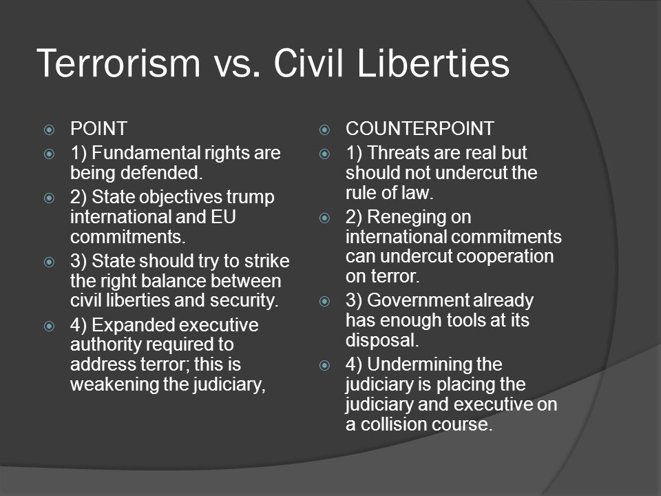 Terrorism vs. Civil Liberties  POINT  1) Fundamental rights are being defended.  2) State objectives trump international and EU commitments.  3) S