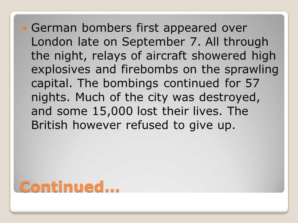 Continued… German bombers first appeared over London late on September 7.