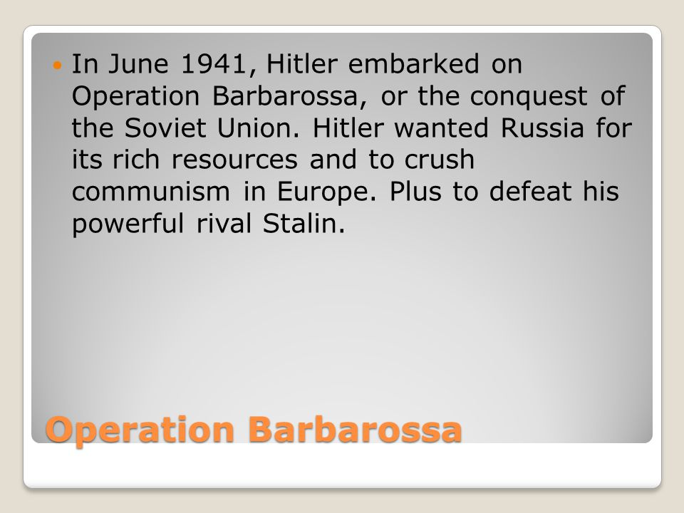 Operation Barbarossa In June 1941, Hitler embarked on Operation Barbarossa, or the conquest of the Soviet Union.
