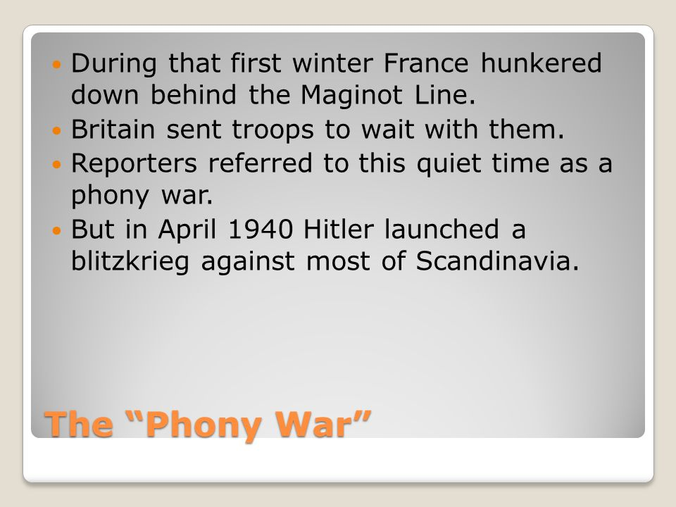 The Phony War During that first winter France hunkered down behind the Maginot Line.