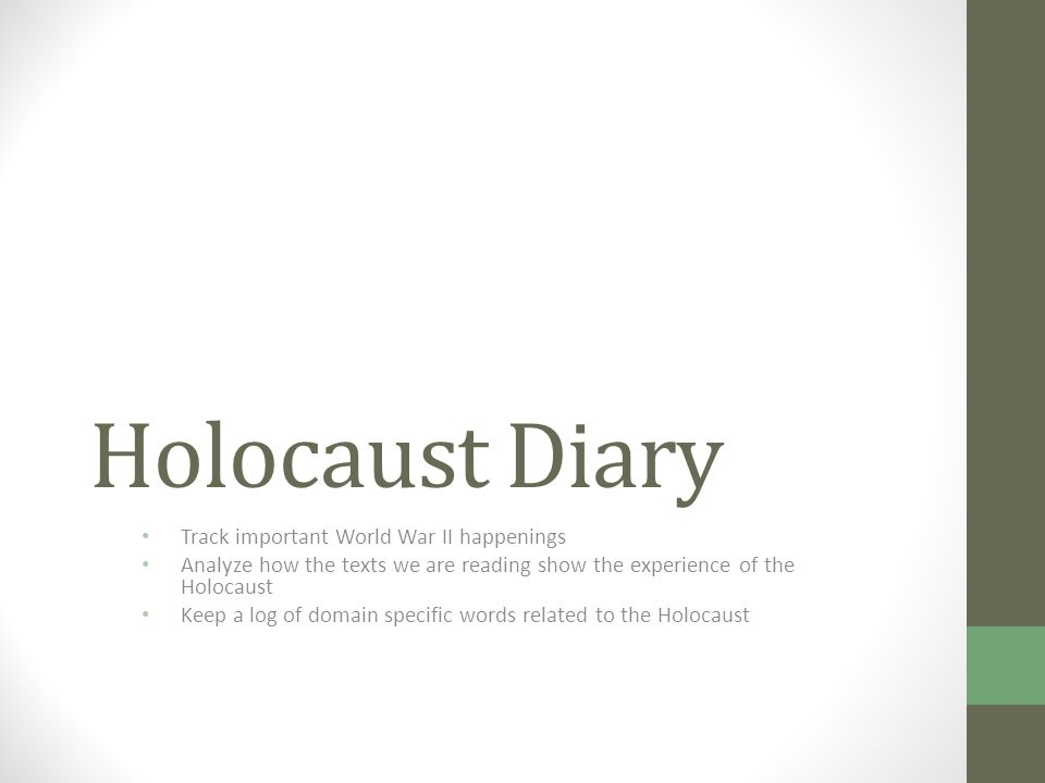 Holocaust Diary Track important World War II happenings Analyze how the texts we are reading show the experience of the Holocaust Keep a log of domain