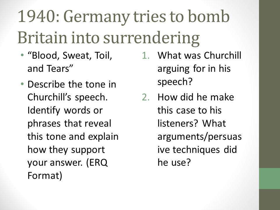 "1940: Germany tries to bomb Britain into surrendering ""Blood, Sweat, Toil, and Tears"" Describe the tone in Churchill's speech. Identify words or phras"