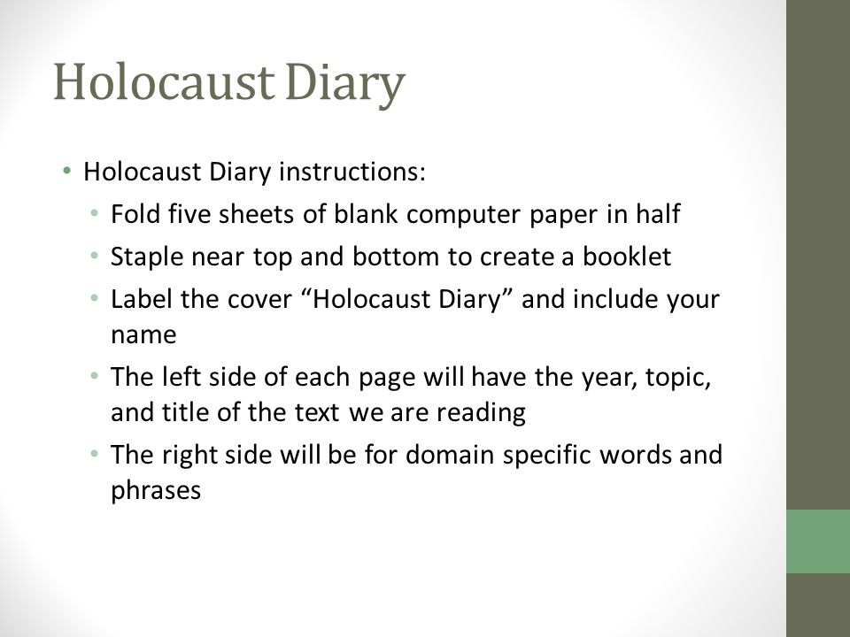 Holocaust Diary Holocaust Diary instructions: Fold five sheets of blank computer paper in half Staple near top and bottom to create a booklet Label th