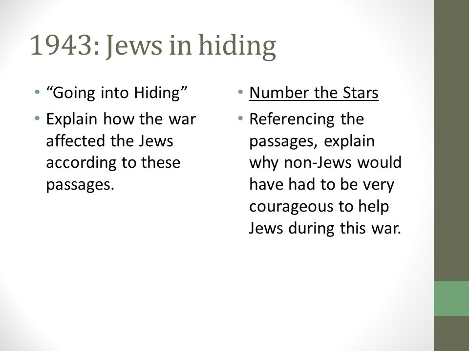 "1943: Jews in hiding ""Going into Hiding"" Explain how the war affected the Jews according to these passages. Number the Stars Referencing the passages,"