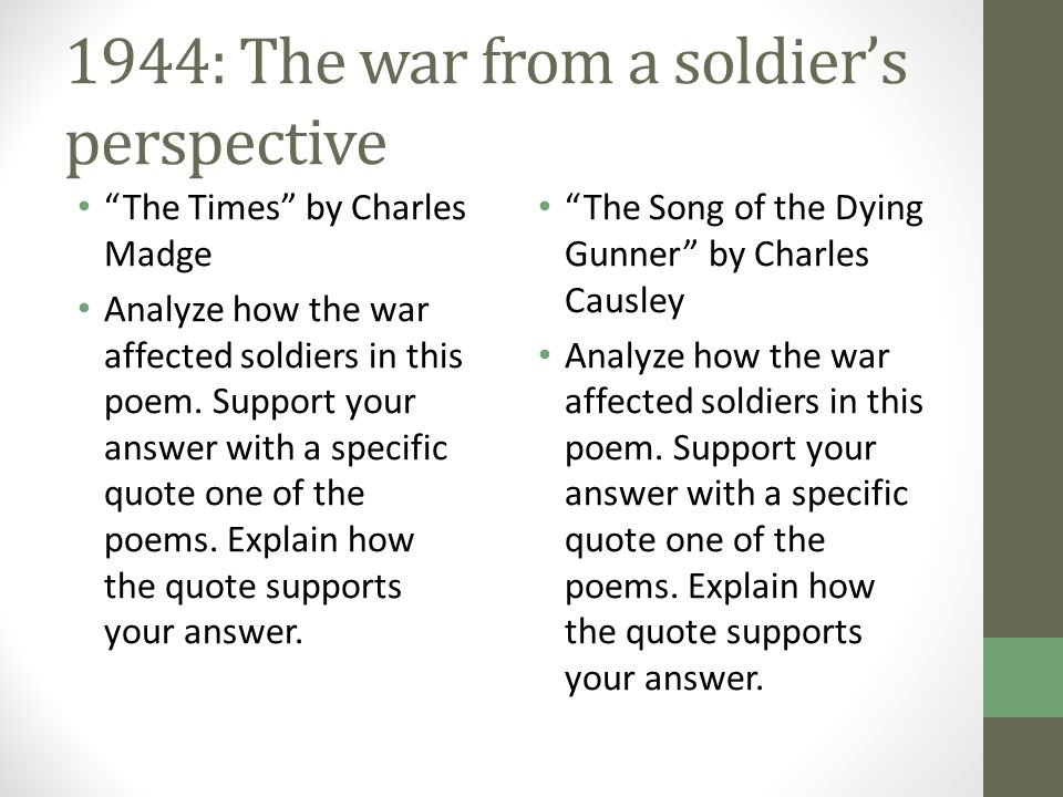"1944: The war from a soldier's perspective ""The Times"" by Charles Madge Analyze how the war affected soldiers in this poem. Support your answer with a"