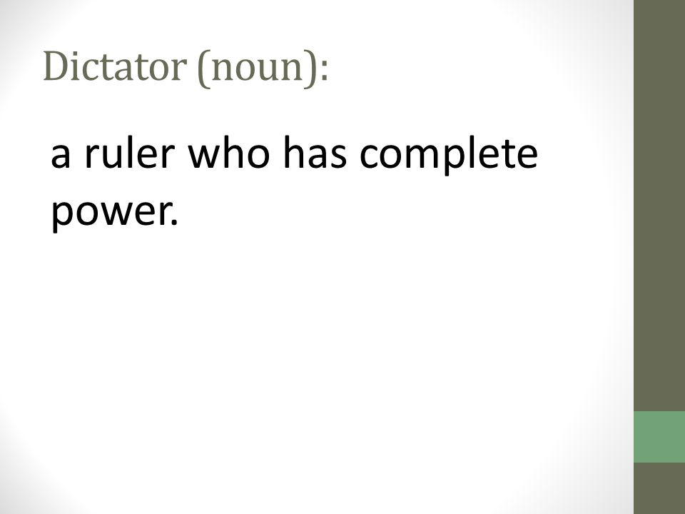 Dictator (noun): a ruler who has complete power.