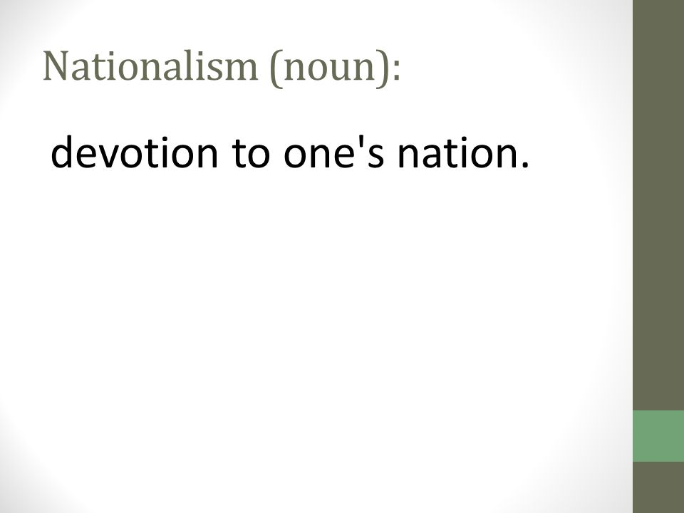 Nationalism (noun): devotion to one's nation.