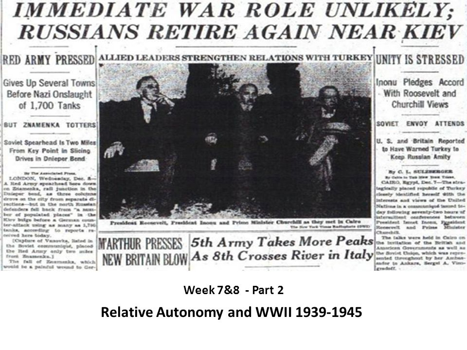 Week 7&8 - Part 2 Relative Autonomy and WWII 1939-1945