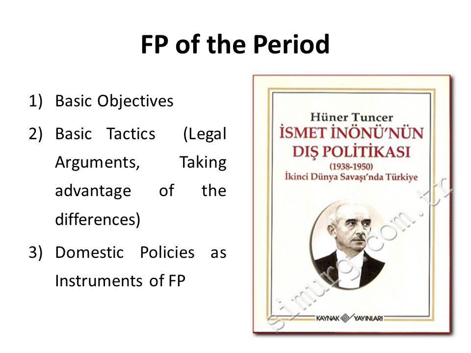 FP of the Period 1)Basic Objectives 2)Basic Tactics (Legal Arguments, Taking advantage of the differences) 3)Domestic Policies as Instruments of FP