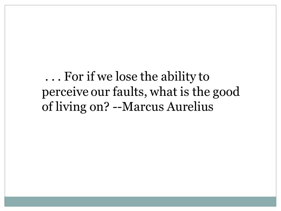 ... For if we lose the ability to perceive our faults, what is the good of living on.