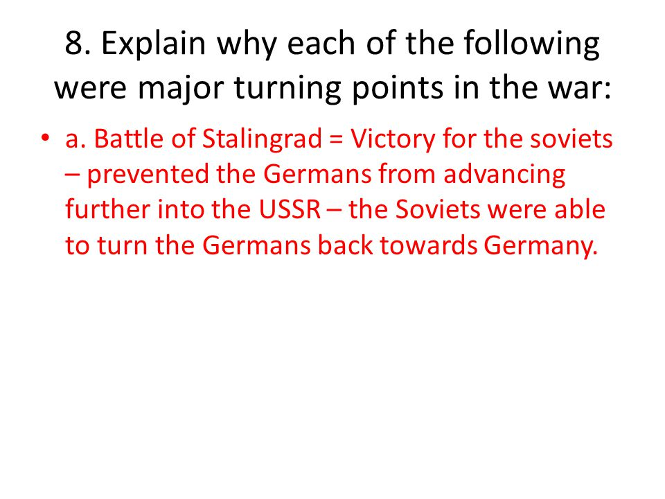 8.Explain why each of the following were major turning points in the war: a.