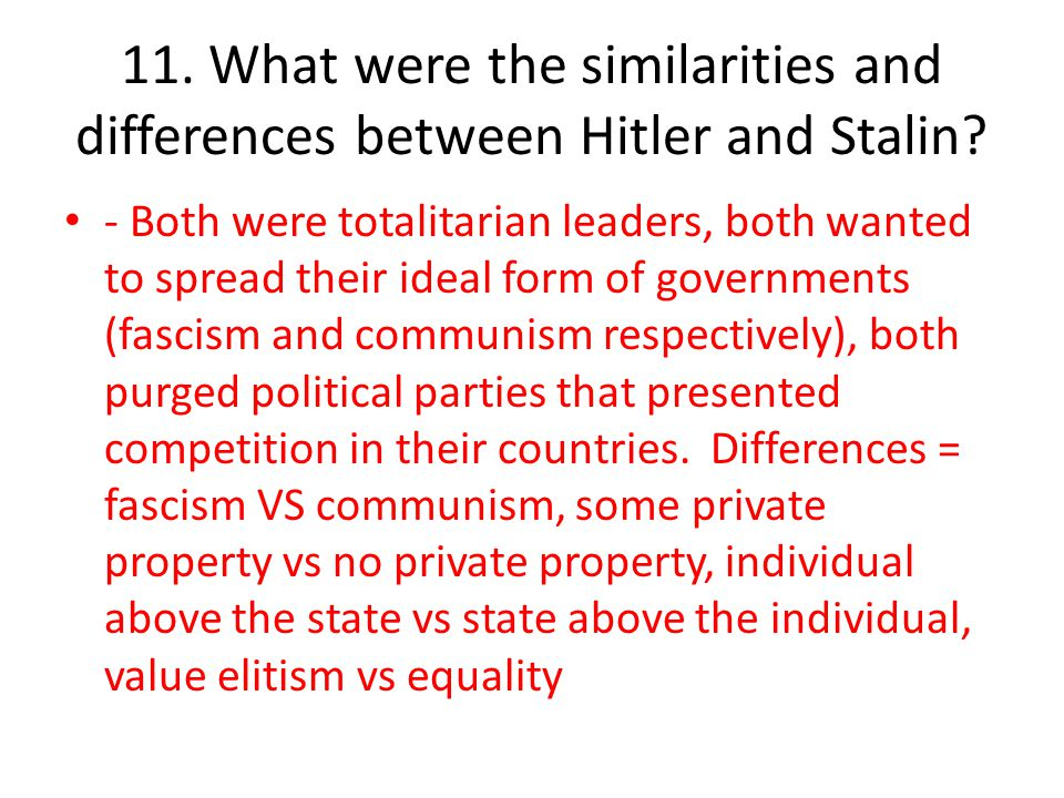 11.What were the similarities and differences between Hitler and Stalin.