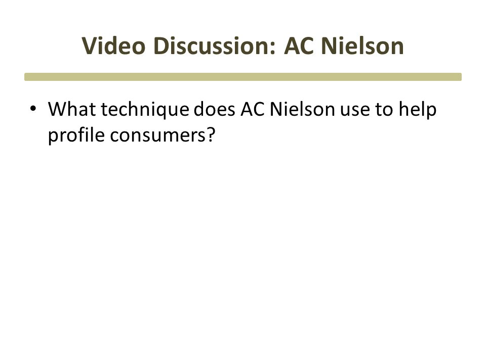 Video Discussion: AC Nielson What technique does AC Nielson use to help profile consumers?