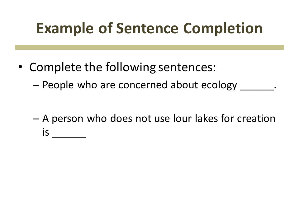 Example of Sentence Completion Complete the following sentences: – People who are concerned about ecology ______. – A person who does not use lour lak