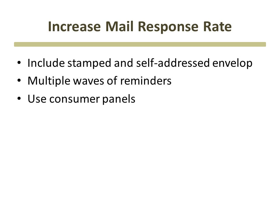 Increase Mail Response Rate Include stamped and self-addressed envelop Multiple waves of reminders Use consumer panels