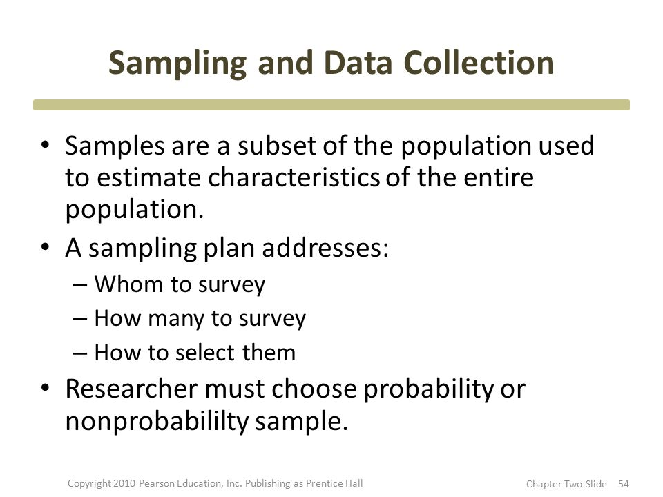 Sampling and Data Collection Samples are a subset of the population used to estimate characteristics of the entire population. A sampling plan address