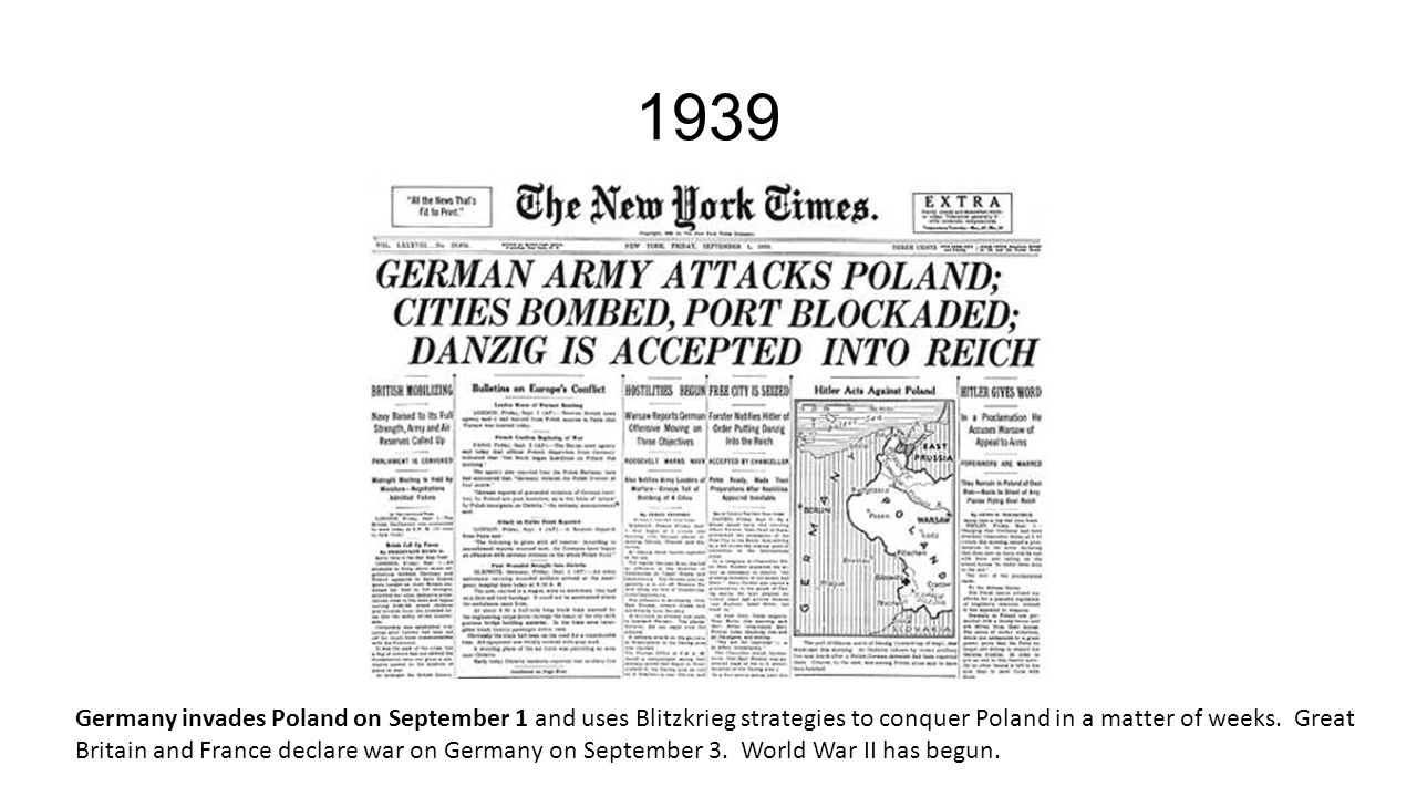 1939 Germany invades Poland on September 1 and uses Blitzkrieg strategies to conquer Poland in a matter of weeks.