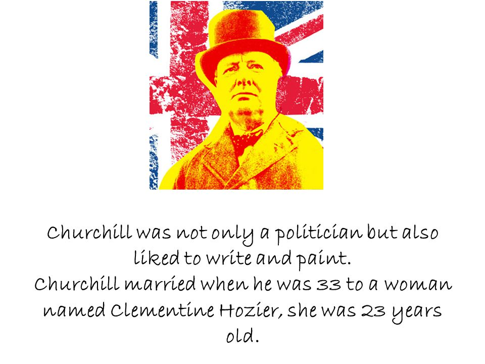 Churchill was not only a politician but also liked to write and paint.