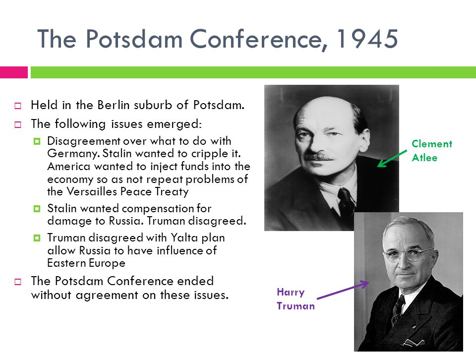 The Potsdam Conference, 1945  Held in the Berlin suburb of Potsdam.