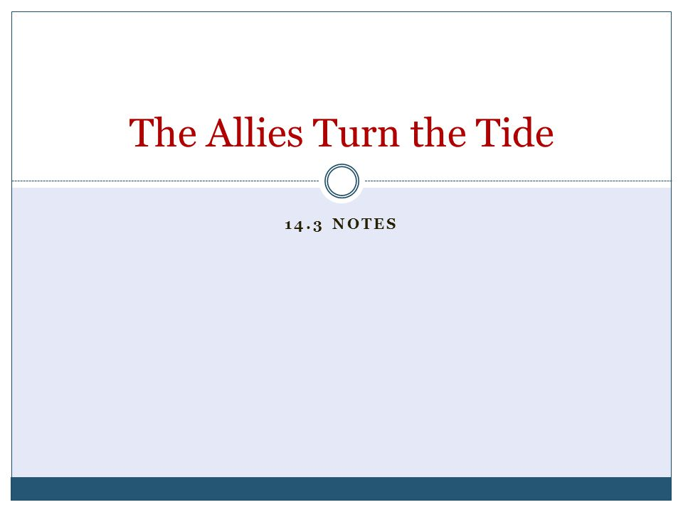 14.3 NOTES The Allies Turn the Tide
