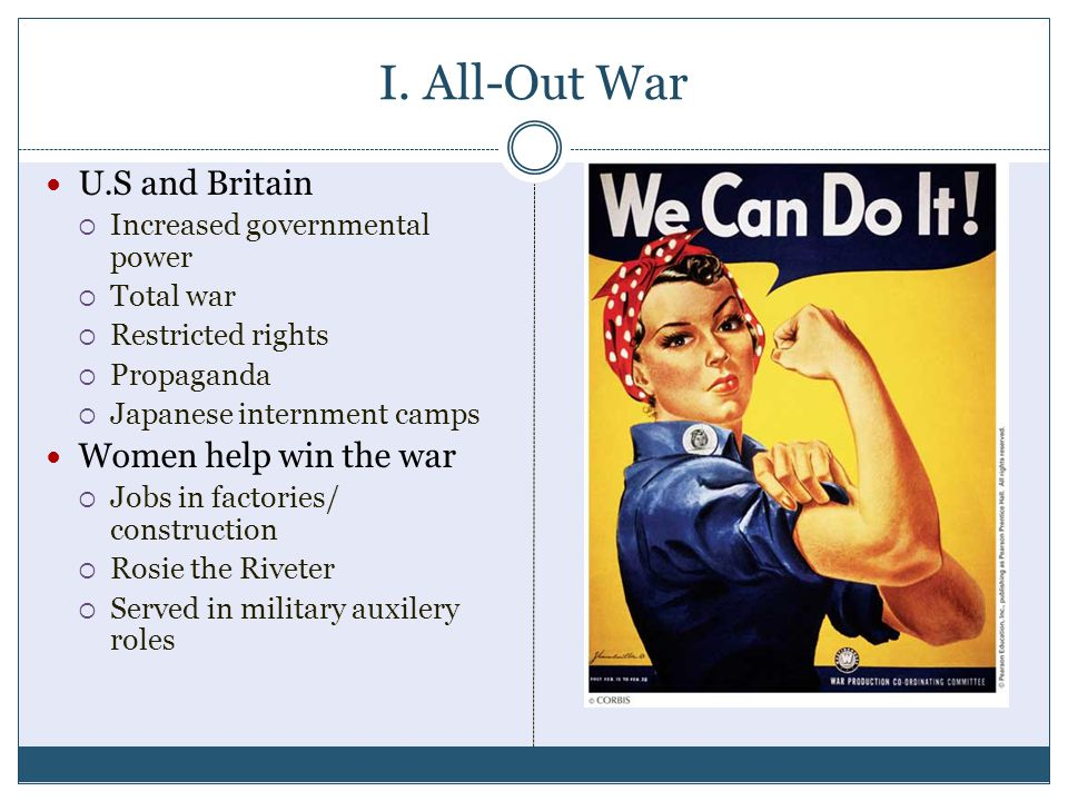 I. All-Out War U.S and Britain  Increased governmental power  Total war  Restricted rights  Propaganda  Japanese internment camps Women help win