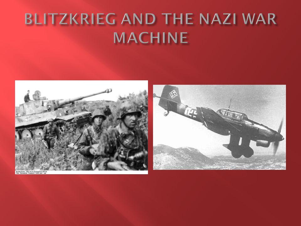  Blitzkrieg = lightning war 1.New war fighting tactic developed by Nazis 2.