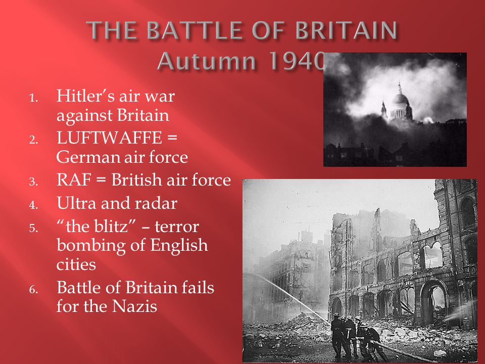 1. Hitler's air war against Britain 2. LUFTWAFFE = German air force 3.