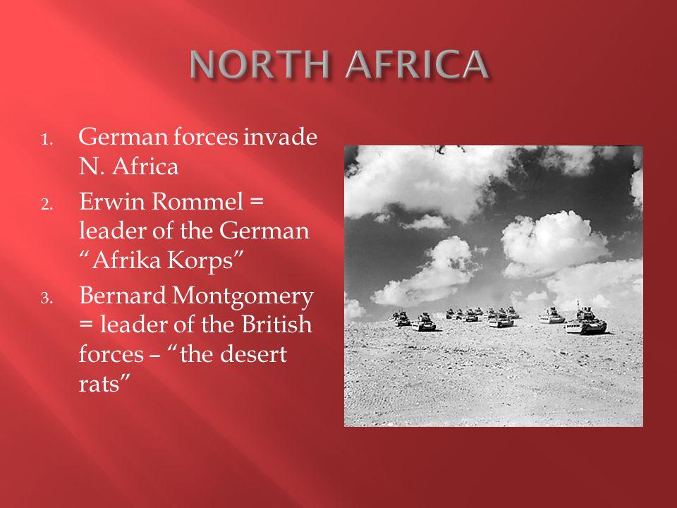 1. German forces invade N. Africa 2. Erwin Rommel = leader of the German Afrika Korps 3.