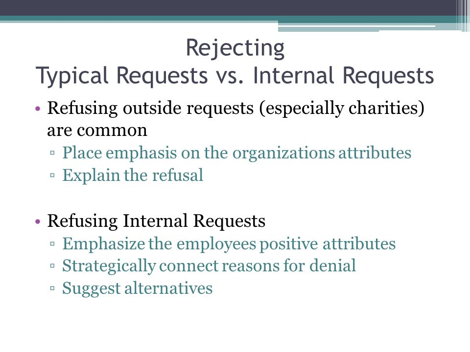 Rejecting Typical Requests vs. Internal Requests Refusing outside requests (especially charities) are common ▫Place emphasis on the organizations attr