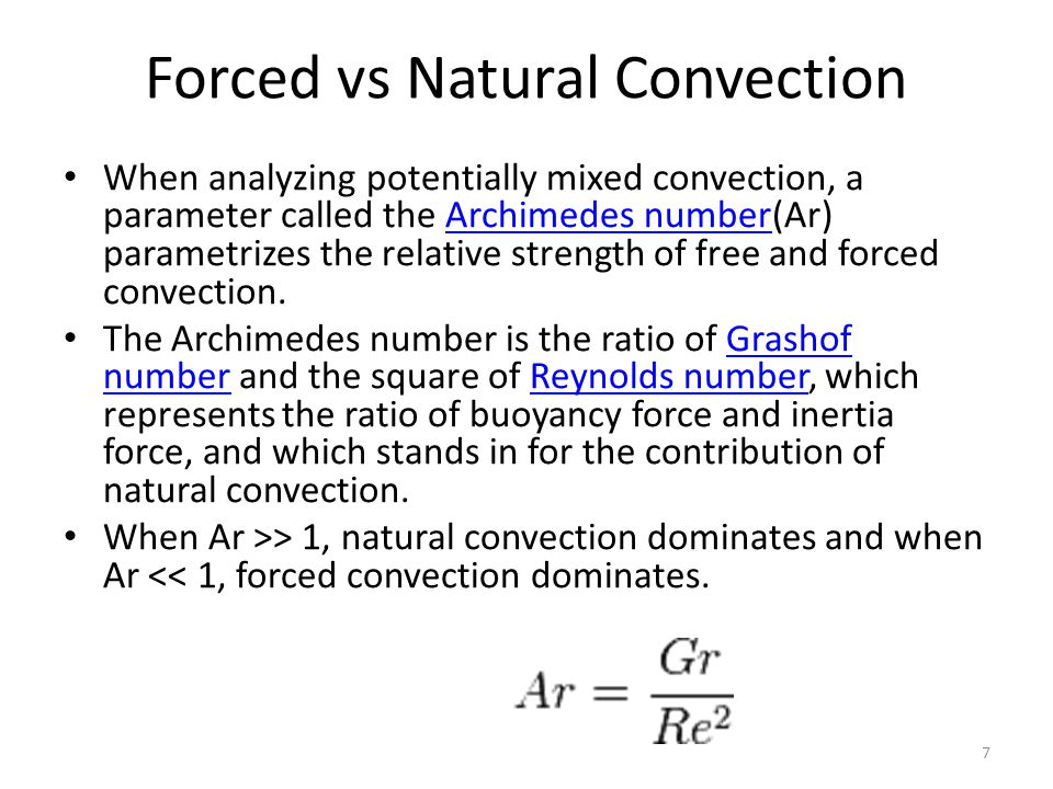 Forced vs Natural Convection When analyzing potentially mixed convection, a parameter called the Archimedes number(Ar) parametrizes the relative stren