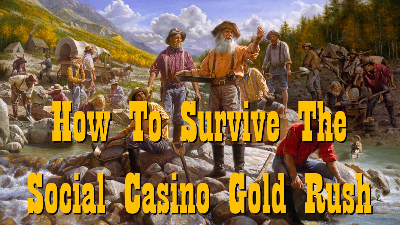 How To Survive The Social Casino Gold Rush