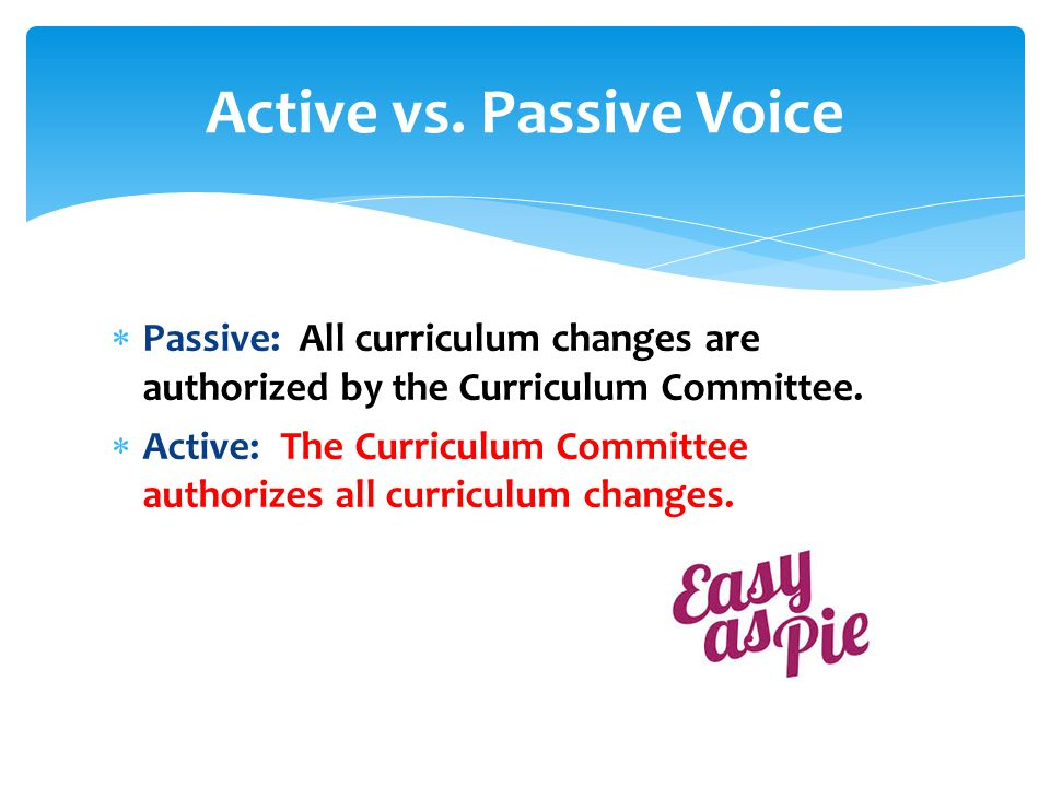  Passive: All curriculum changes are authorized by the Curriculum Committee.  Active: The Curriculum Committee authorizes all curriculum changes. Ac