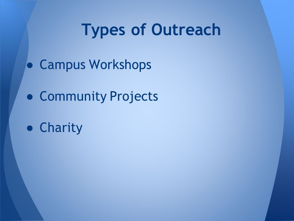 ●Campus Workshops ●Community Projects ●Charity Types of Outreach