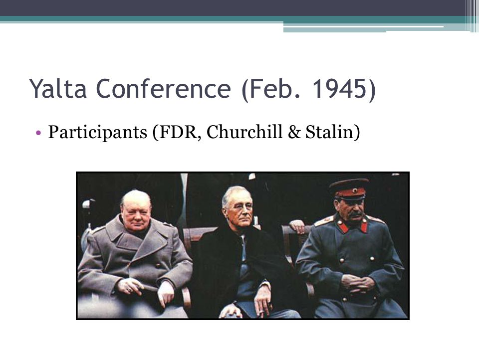 Yalta Conference (Feb. 1945) Participants (FDR, Churchill & Stalin)