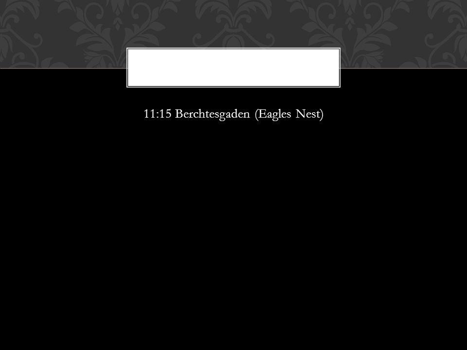 11:15 Berchtesgaden (Eagles Nest)