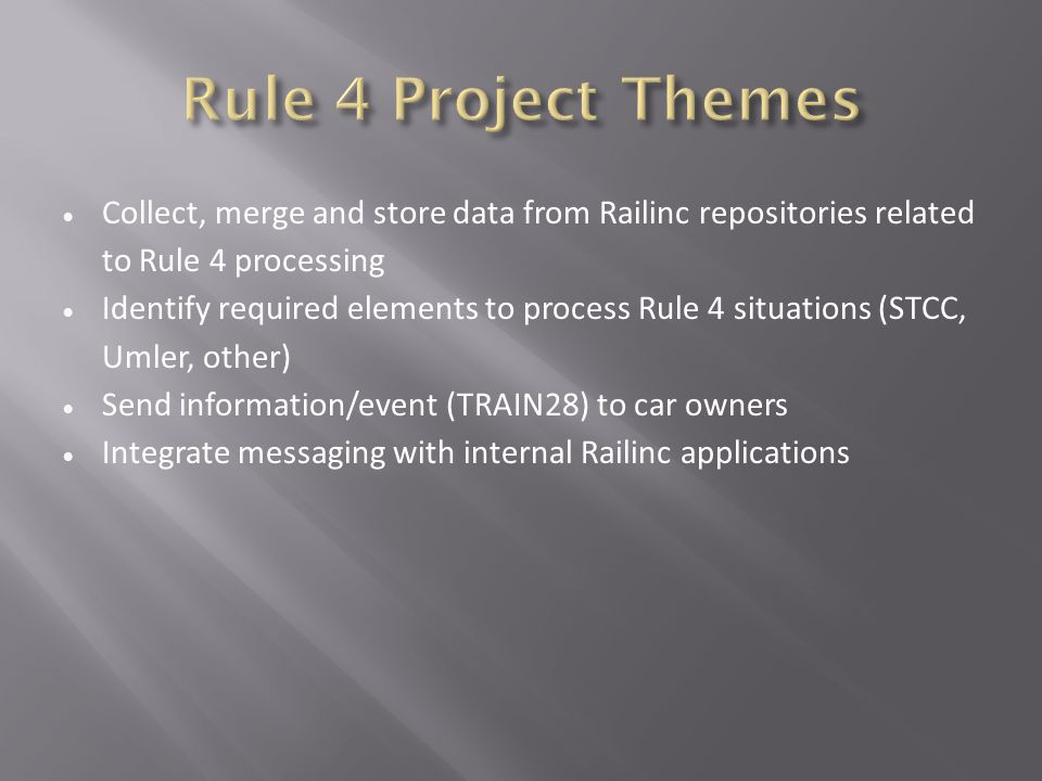  Collect, merge and store data from Railinc repositories related to Rule 4 processing  Identify required elements to process Rule 4 situations (STCC