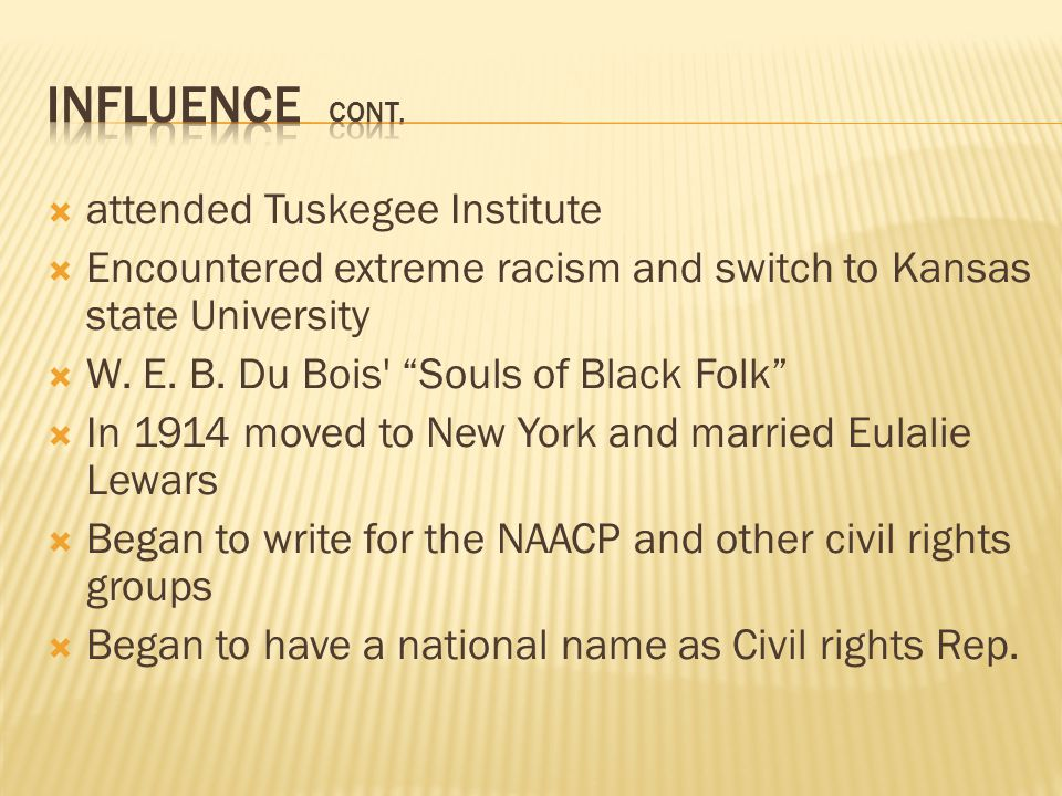  attended Tuskegee Institute  Encountered extreme racism and switch to Kansas state University  W.