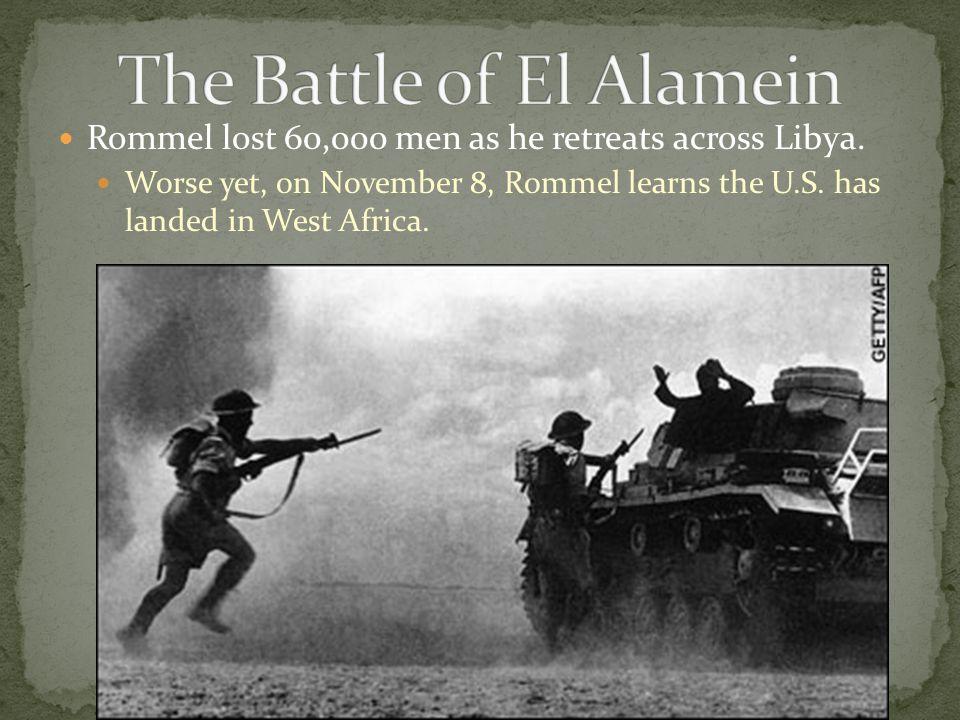 Rommel lost 60,000 men as he retreats across Libya.
