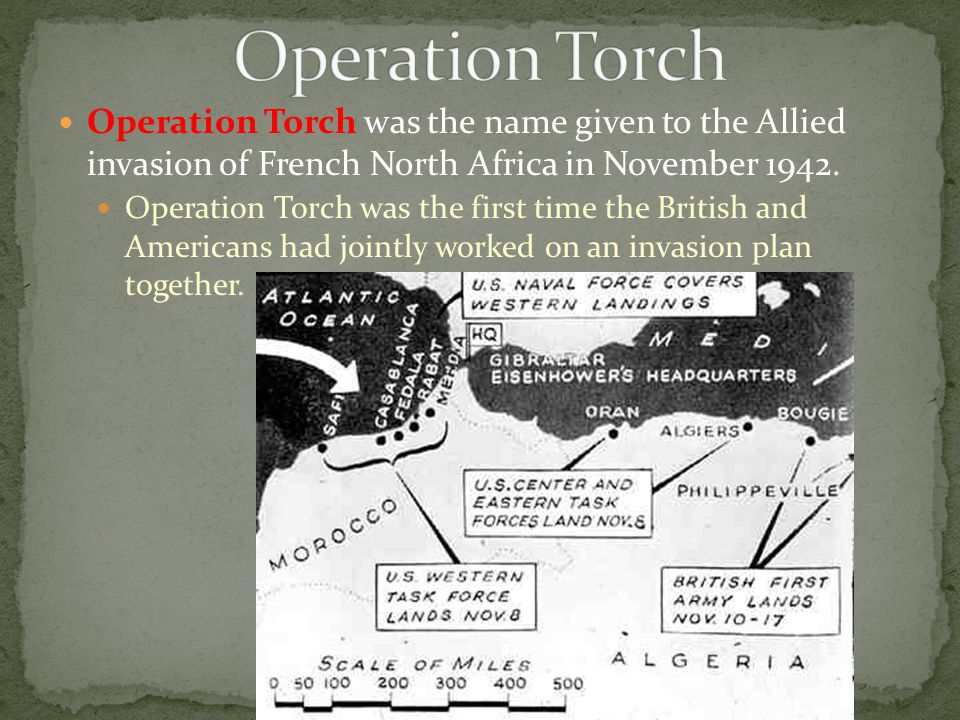 Operation Torch was the name given to the Allied invasion of French North Africa in November 1942. Operation Torch was the first time the British and